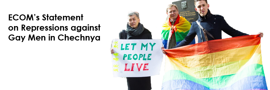 ECOM's Statement on Repressions against Gay Men in Chechnya