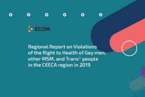 ECOM 2019 Regional Report: Violations of the rights of gay men and trans* people negatively affect their access to healthcare services